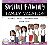 Project Based Learning: Smith Family Vacation - A State Report Project