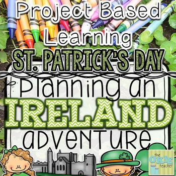 St. Patrick's Day: Project Based Learning Planning an Ireland Adventure