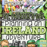St. Patrick's Day: Project Based Learning Planning an Irel