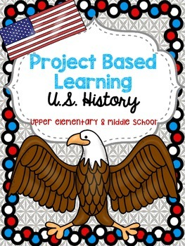 Project Based Learning- U.S. History for upper elementary & middle school