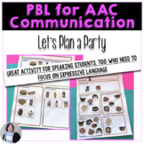 Project Based Learning meets AAC Planning a Party for Speech