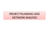 Project Planning and Network Analysis/Critical Path Analysis(CPA)