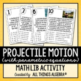 Projectile Motion (with Parametric Equations) Math Lib Activity