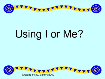 Pronouns Practice - Using I or Me Power Point Presentation