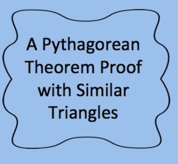 8.G.5, 8.G.6, Proof of Pythagorean Theorem with Similar Triangles