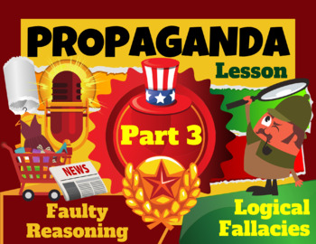 Propaganda Techniques: Logical Fallacies Lesson and Game Part 3