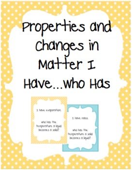 Properties and Changes in Matter I have...Who has