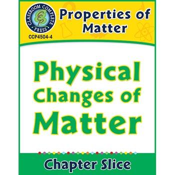 Properties of Matter: Physical Changes of Matter Gr. 5-8