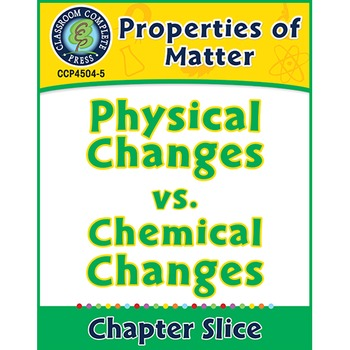 Properties of Matter: Physical Changes vs. Chemical Changes Gr. 5-8