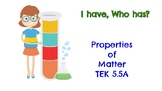 Properties of Matter TEKS 5.5A I Have Who Has