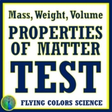 Properties of Matter TEST: Mass, Weight, Volume (Includes Tools to Measure) NGSS