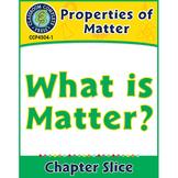 Properties of Matter: What Is Matter? Gr. 5-8