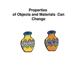 Properties of Objects and Materials Can Change