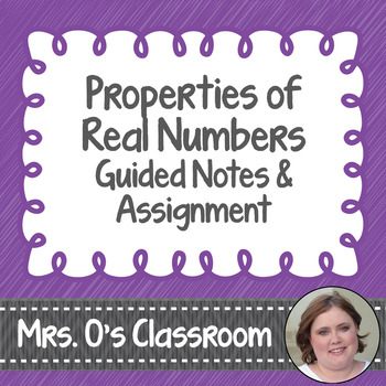 Properties of Real Numbers Guided Notes & Assignment