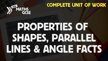 Properties of Shapes, Parallel Lines & Angle Facts - Complete Unit of Work