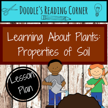 Properties of Soil- 5E Lesson Plan, Reading Passage, Comprehension Questions