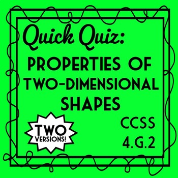 Properties of Two Dimensional Shapes Quiz, 4.G.2 Assessment, 2 Versions!