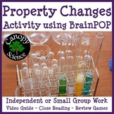 Property Changes (Physical & Chemical Changes) Activity using BrainPOP