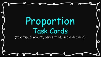 Proportion Task Cards (tax, tip, discount, percent of, scale drawings)