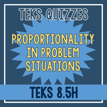 Proportionality in Problem Situations Quiz (TEKS 8.5H)