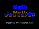 Proportions and Unit Conversions Jeopardy