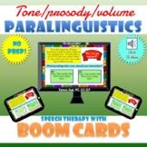 Prosody/Tone/Volume: Paralinguistics (Boom Cards)