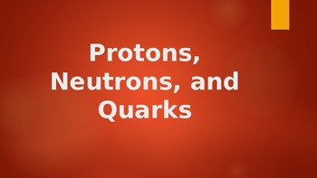 Protons, Neutrons, and Quarks