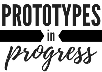 Prototypes in progress
