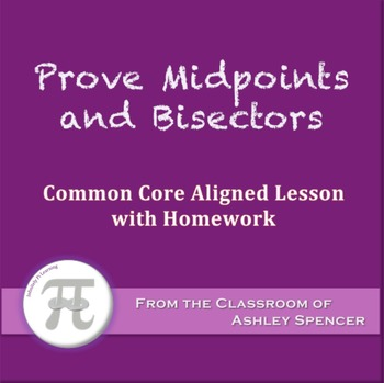Prove Midpoints and Bisectors (Lesson with Homework)