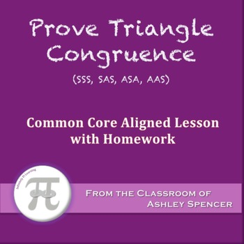 Prove Triangle Congruence - SSS, SAS, ASA, AAS (Lesson with Homework)