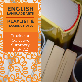 Provide an Objective Summary - RI.9-10.2 - Playlist and Teaching Notes