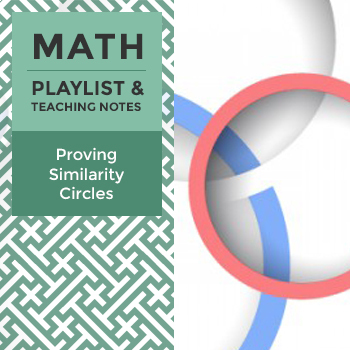 Proving Similarity Circles - Playlist and Teaching Notes