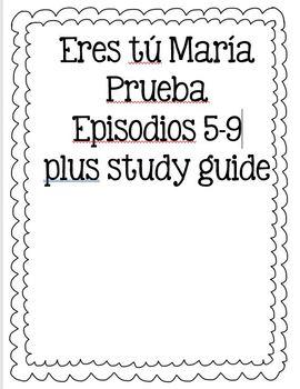 Prueba Eres tú María for Realidades Episodios 5-9 plus study guide