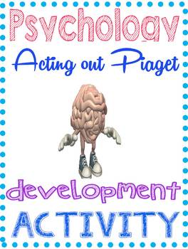 Psychology Acting Out the Piaget Way group activity for Developmental Unit