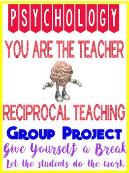 Psychology You are the teacher Reciprocal teaching Group Project