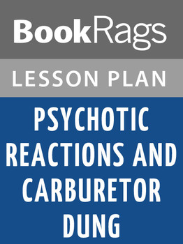Psychotic Reactions and Carburetor Dung Lesson Plans