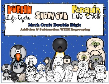 Puffin,Snowy Owl Life Cycle 2 Digit Addition/Subtraction Regrouping CRAFT Bundle