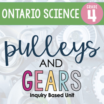 ONTARIO SCIENCE: Gr. 4 Pulleys and Gears Complete Inquiry Based Unit