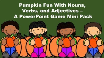 Pumpkin Fun With Nouns, Verbs, and Adjectives - A PowerPoint Game Mini Pack