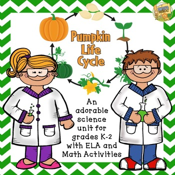 Pumpkin Life Cycle - Science Unit with Math and ELA activities - Grades K - 2