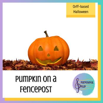 Pumpkin On A Fencepost: An Orff-Based Halloween Unit