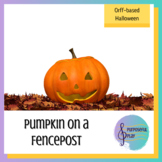 Pumpkin On A Fencepost: An Orff-Based Halloween Unit