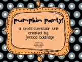 Pumpkin Party! A Cross-Curricular Pumpkin Themed Unit