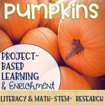 Pumpkins Project-Based Learning & Enrichment for Literacy, Math, STEM & Research