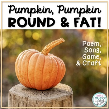 Pumpkin, Pumpkin, Round and Fat - Rhyme, Song, Game, and Craft