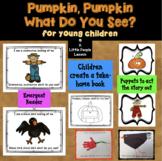 PUMPKIN, PUMPKIN, WHAT DO YOU SEE? A Fall Unit for Little Kids