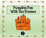 Pumpkin Ten Frame Fun - Ten Frames is the Name of the Game!