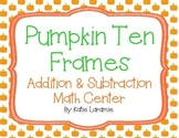 Pumpkin Ten Frames: Addition & Subtraction Math Activity