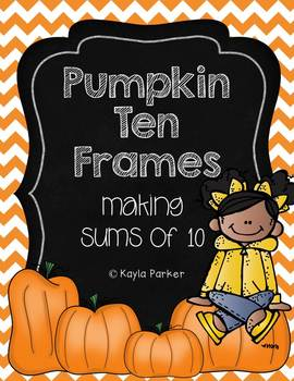 Pumpkin Ten Frames - Making Sums of 10! COMMON CORE ALIGNED