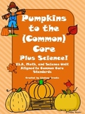 Pumpkin Unit: Pumpkins to the Common Core PLUS Science!